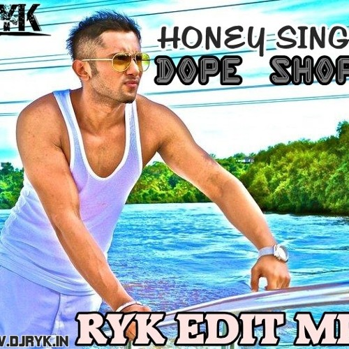 "Honey Singh Ft. Deep Money - Dope Shope (RYK Edit Mix) ""FULL MIX"""