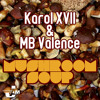 Karol XVII & MB Valence - Mushroom Soup (Rulers Of The Deep Remix)