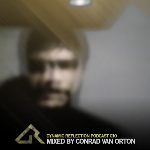 Dynamic Reflection Podcast 010 - Mixed by Conrad Van Orton