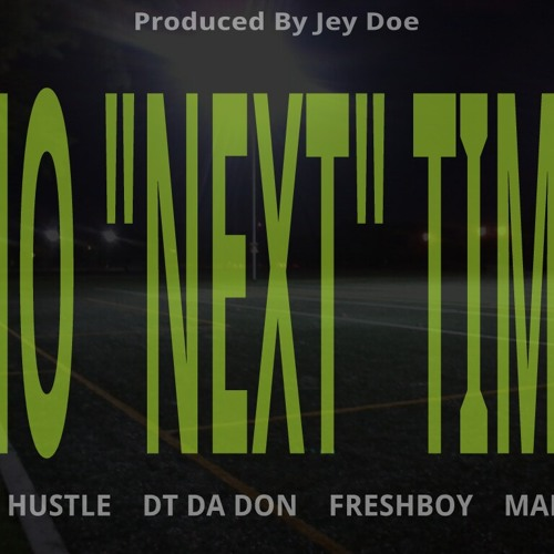 "Jey Doe Production - Lady Hustle ft. DT Da Don, FreshBoy and Malachi - No ""NEXT"" Time"