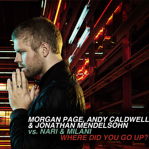 "Morgan Page vs. Nari & Milani - ""Where Did You Go Up?""  (Morgan Page Bootleg Mix)"