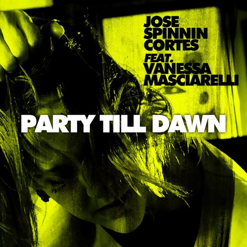 Jose Spinnin Cortes Ft Vanessa Masciarelli - Party Till Dawn (Ivan Guzman Remix) DEMO