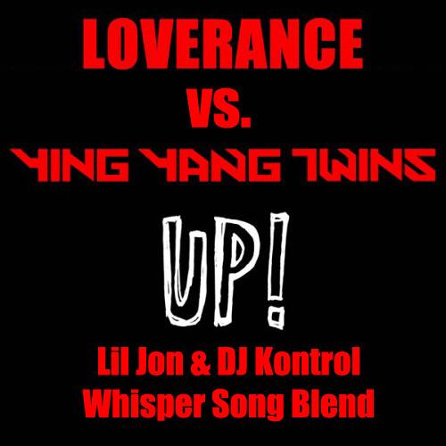 UP! VS. THE WHISPER SONG (LIL JON & DJ KONTROL BLEND) (DIRTY)