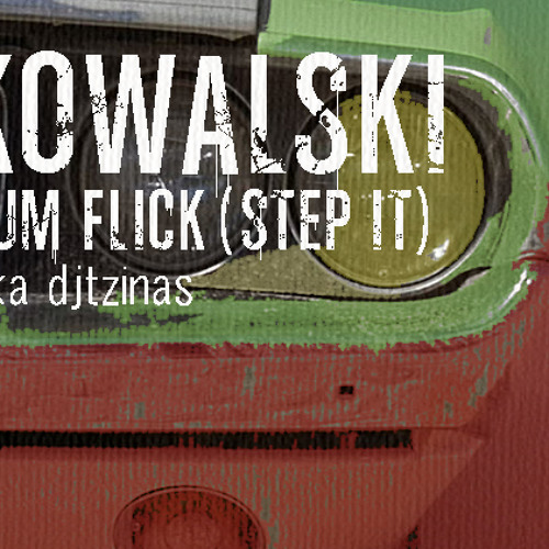 Kowalski - Bum Flick (step it)