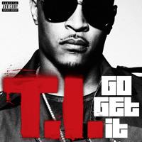 T.I. - Go Get It [Explicit]