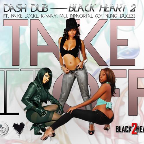"""Take It Off""-  Dash D.U.B. feat. Mike Locke, K-Way, MJ, & Inmortal"