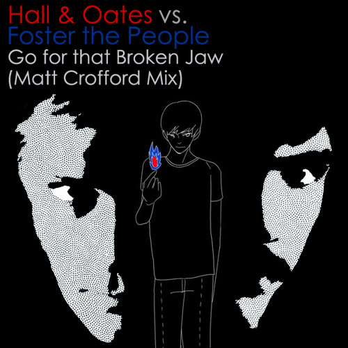 Hall & Oates Vs. Foster the People - Go for that Broken Jaw (Matt Crofford Mix)