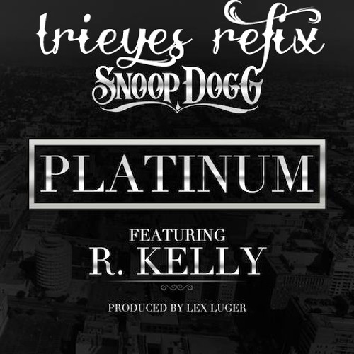 Snoop Dogg feat R.Kelly-Platinum ( Irieyes refix)