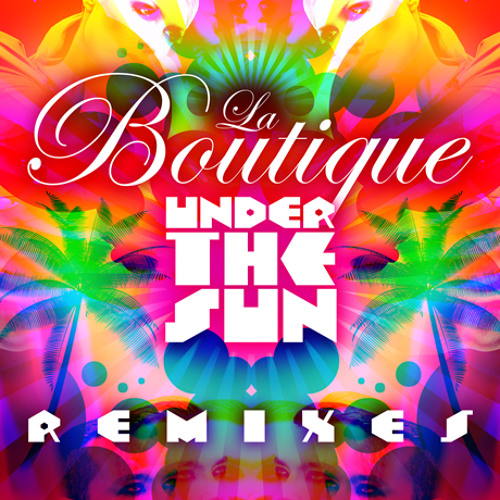 Under The Sun (RobbieF Sun Extended Remix) - LA BOUTIQUE - preview