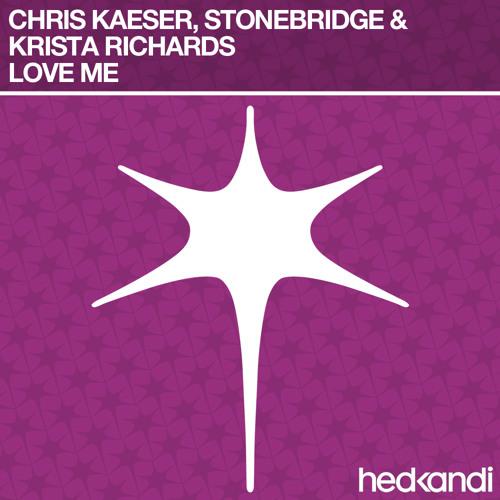 Chris Kaeser, StoneBridge & Krista Richards - Love Me (Big Room Mix)