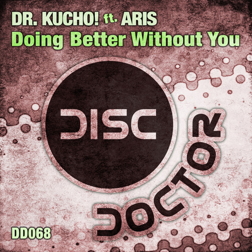"Dr. Kucho! ft. Aris ""Doing Better Without You"" (Original Mix) Release date: 06-July-2012!"