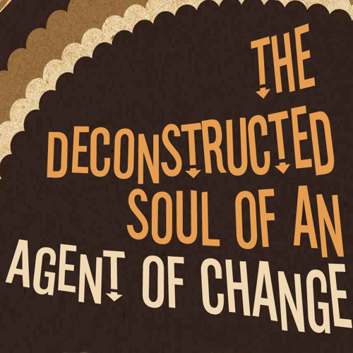 The Deconstructed Soul of an Agent of Change (a beat tape)