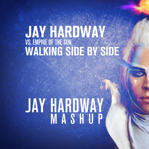 [FREE DOWNLOAD] Jay Hardway Vs. Empire Of The Sun - Walking Side By Side