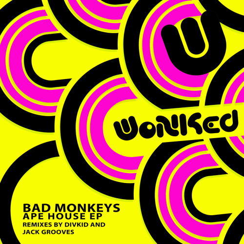 "Bad Monkeys - Ape House (Jack Grooves ""My House"" Remix) [WoNKed Records] OUT NOW"