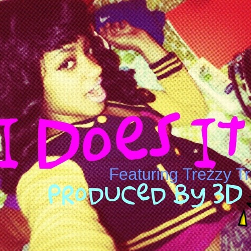 I Does It Feat. Trezzy Trell Produced By 3D