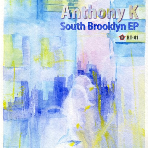 RT-41: Anthony K - South Brooklyn EP - rel date 2012-08-08