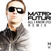 Matrix and Futurebound ft Luke Bingham - All I Know (BreakZhead Remix)