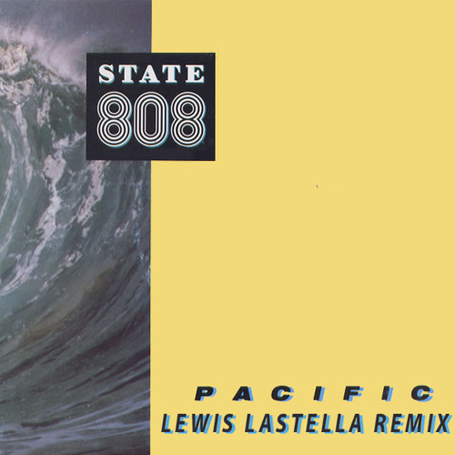 808 State - Pacific (Lewis Lastella Remix) [Free Download - Unofficial Remix]