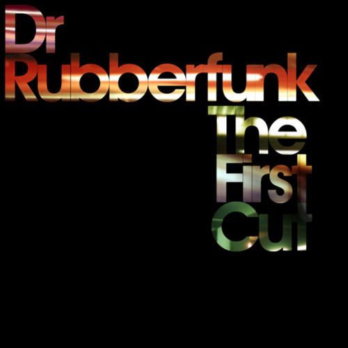 Dr Rubberfunk - The First Cut Executive Mix