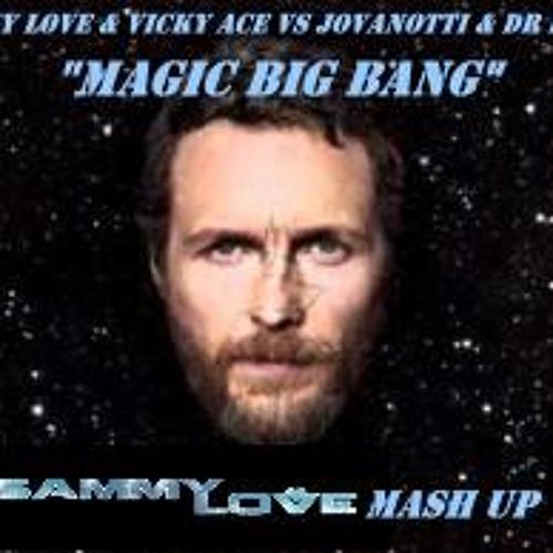 Sammy Love & Vicky Ace vs Jovanotti & Dr Feelx-Magic Big Bang(Sammy Love Mash Up)