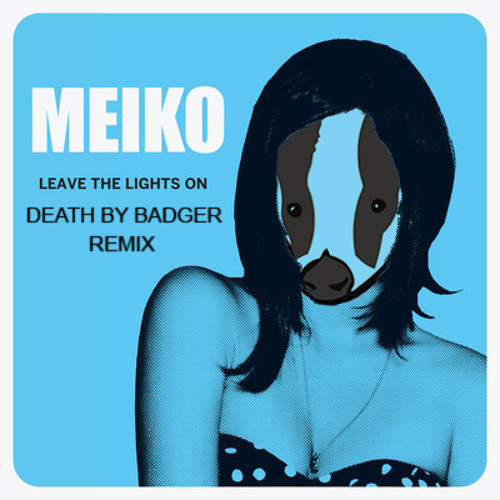 Meiko - Leave the Lights On (Death by Badger Remix)