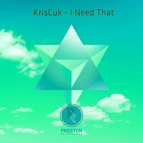KrisCuk - I Need That (Mark Haider Remix) [Preston Recordings] PREVIEW