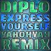 Diplo: Express Yourself (yahohyah remix)