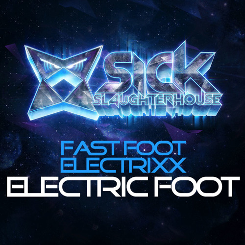 Fast Foot & Electrixx - Electric Foot (Original Mix) (SICK SLAUGHTERHOUSE) PREVIEW