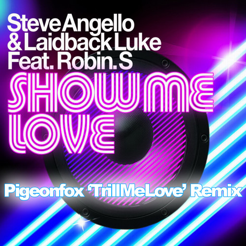 Steve Angello & LaidbackLuke Feat. RobinS - Show Me Love (Pigeonfox Remix)DL Link in Description