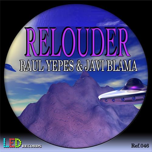 Raul Yepes y Javi Blama - Relouder   (Original Mix)