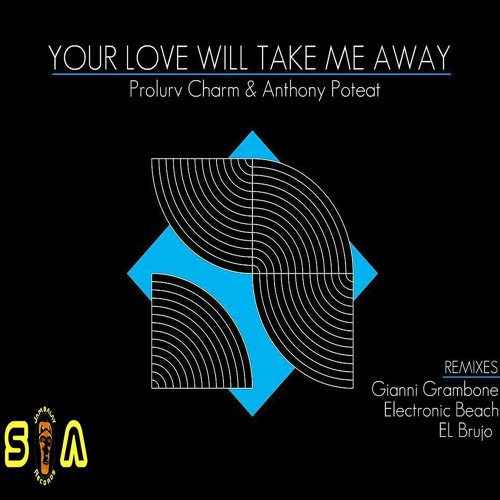 04 - Prolurv Charm FT Anthony Poteat - Your Love Will Take Me Away - (Electronic Beach - Banger Version)