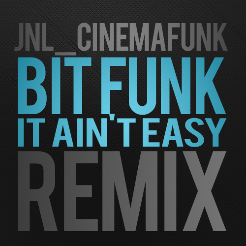 Bit Funk - It Ain't Easy (JNL RMX) ***FREE DOWNLOAD***