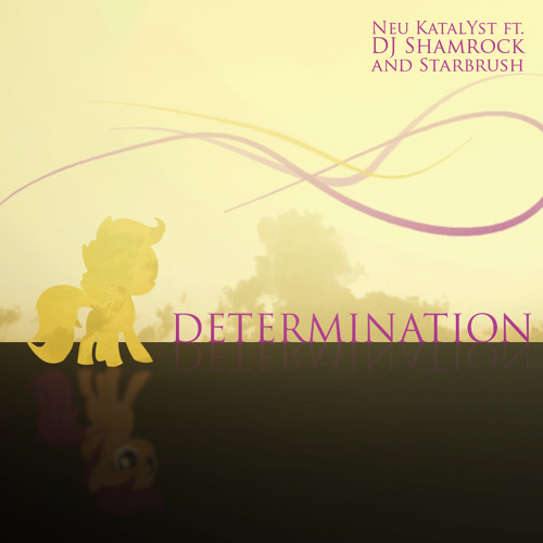 Neu KatalYst - Determination ft. DJ Shamrock and Starbrush - For Scootaloo