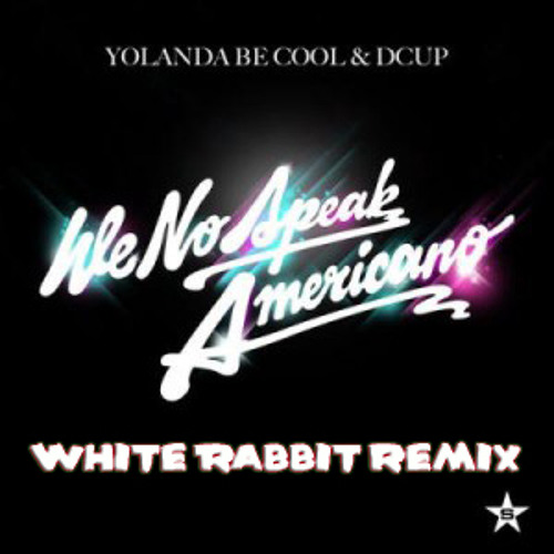 Yolanda Be Cool - We No Speak Americano (Rabbit Remix)