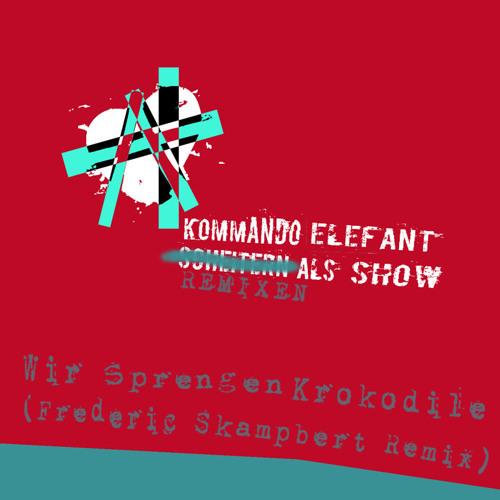 Kommando Elefant - Wir Sprengen Krokodile (Frederic Skampbert Remix)