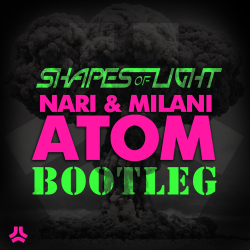 Nari & Milani - Atom (Shapes of Light Bootleg)