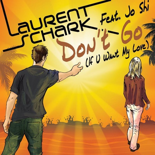 Coup de coeur Les DJ's de CLUBINFUN : Laurent Schark feat. Jo Shi - Don't Go (If U Want My Love)