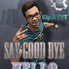 Say Goodbye n Hello - TYT ft KIP