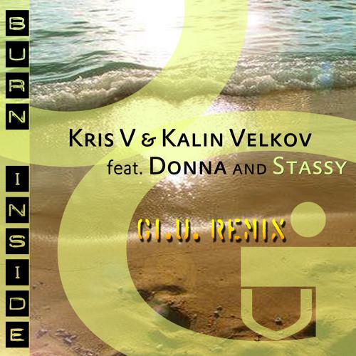 Kris V & Kalin Velkov feat. Donna and Stassy - Burn inside (Gi.U. Remix) (Preview)