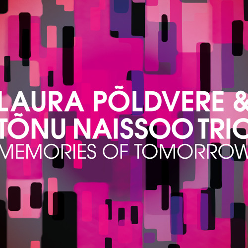 LAURA POLDVERE & TONU NAISSOO TRIO - MEMORIES OF TOMORROW