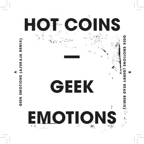 Hot Coins - Geek Emotions (Ajukaja/Gerry Read Remixes) (HC001) (Clips)