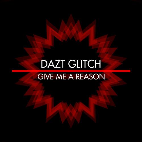 Dazt Glitch - Give Me A Reason (D-Phazed Remix) FREE DOWNLOAD