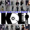 Koli - Who Said I Can't Dance - Medley