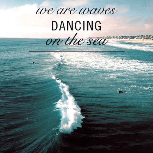 We Are Waves Dancing On The Sea (Mixtape July 12)