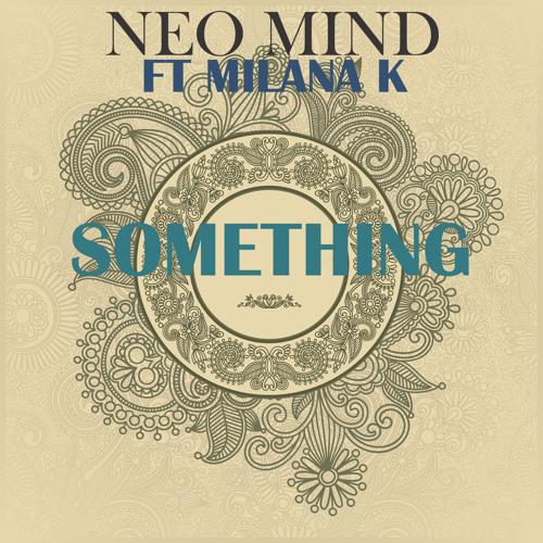 Neo Mind feat. Milana K - Something (Original Mix)