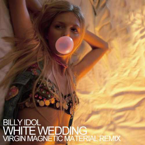 Billy Idol - White Wedding (Virgin Magnetic Material Remix)