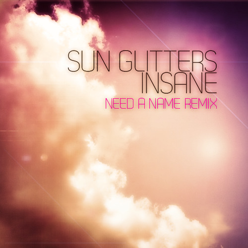 Sun Glitters - Insane (Need a Name Remix)