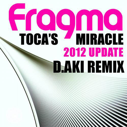 Fragma - Toca`s Miracle 2012 (D.AKI Remix) FREE DOWNLOAD!!!!
