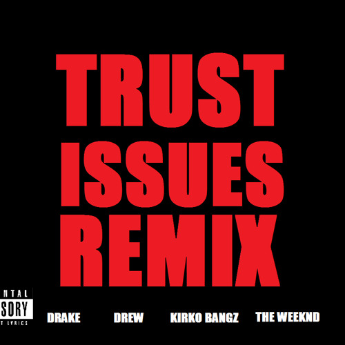 Trust Issues REMIX ft. DRAKE THE WEEKND KIRKO BANGZ