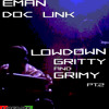 Eman & Doc Link Lowdown,Gritty & Grimy pt 2